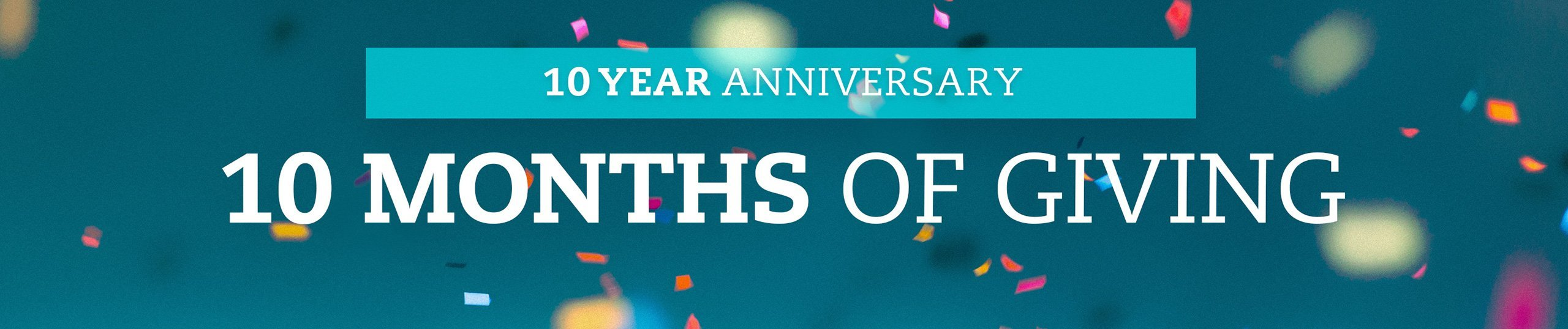 Tenth Anniversary Ten Months of Giving Banner Image